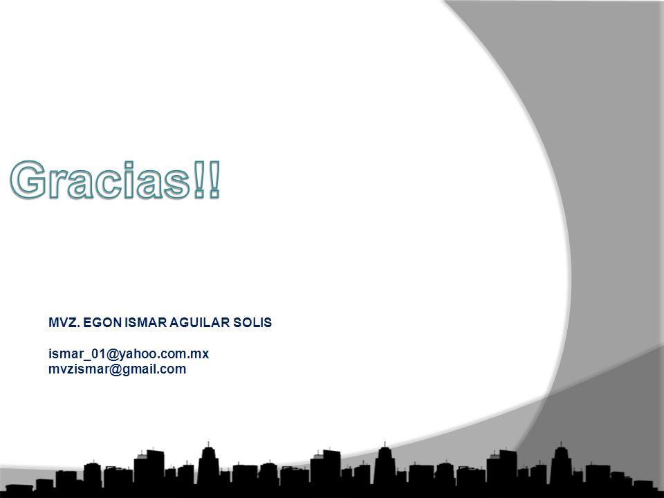 Gracias!! MVZ. EGON ISMAR AGUILAR SOLIS ismar_01@yahoo.com.mx