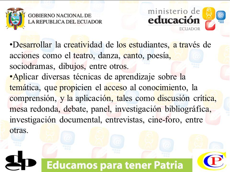 Desarrollar la creatividad de los estudiantes, a través de acciones como el teatro, danza, canto, poesía, sociodramas, dibujos, entre otros.