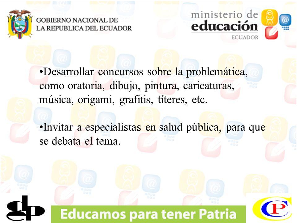 Desarrollar concursos sobre la problemática, como oratoria, dibujo, pintura, caricaturas, música, origami, grafitis, títeres, etc.