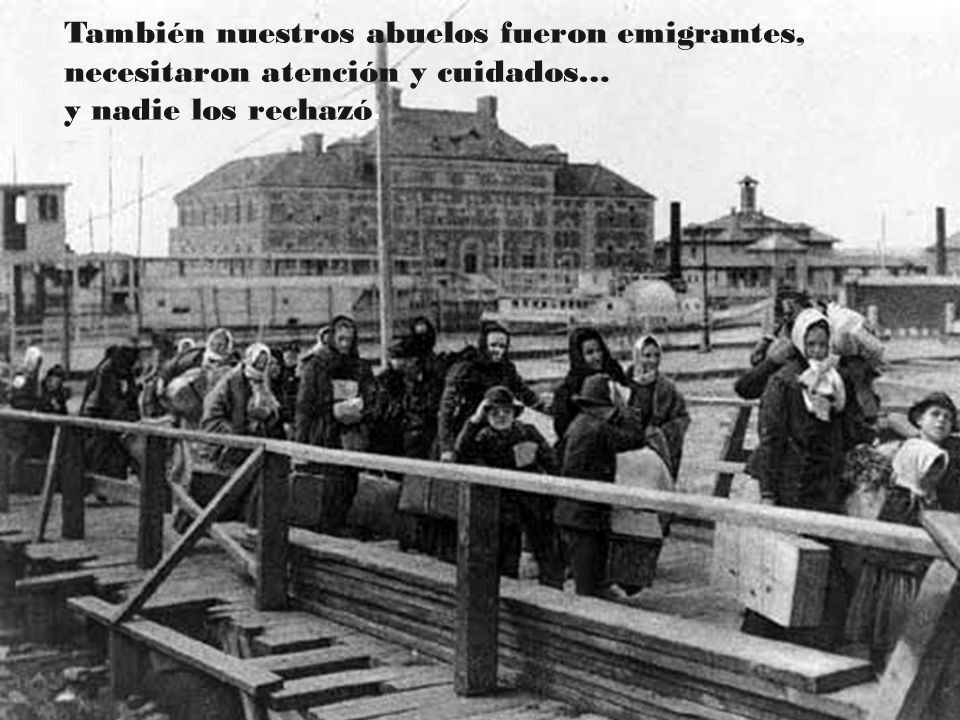 También nuestros abuelos fueron emigrantes, necesitaron atención y cuidados…