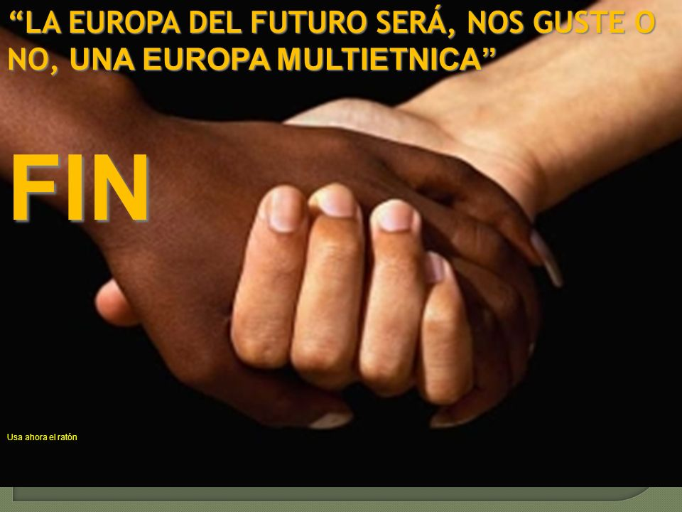 LA EUROPA DEL FUTURO SERÁ, NOS GUSTE O NO, UNA EUROPA MULTIETNICA