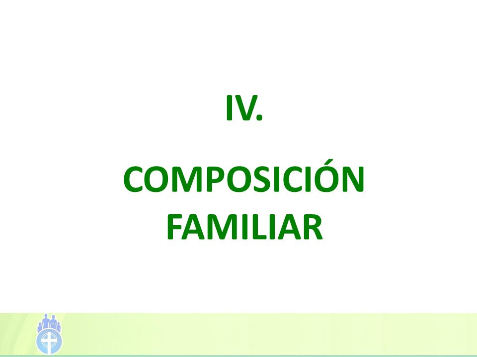 IV. COMPOSICIÓN FAMILIAR