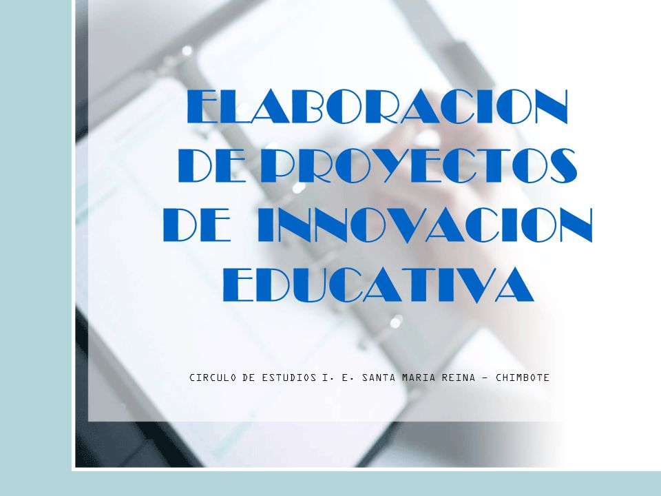 ELABORACION DE PROYECTOS DE INNOVACION EDUCATIVA