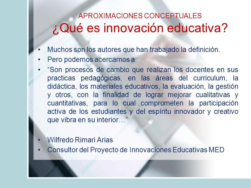 APROXIMACIONES CONCEPTUALES ¿Qué es innovación educativa