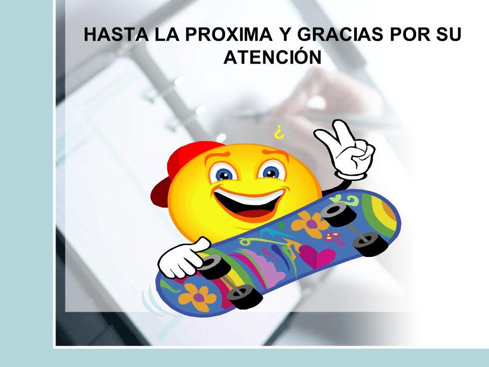 HASTA LA PROXIMA Y GRACIAS POR SU ATENCIÓN