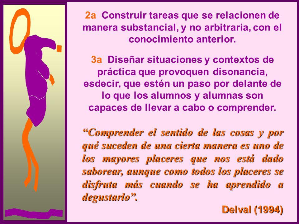 2a Construir tareas que se relacionen de manera substancial, y no arbitraria, con el conocimiento anterior.