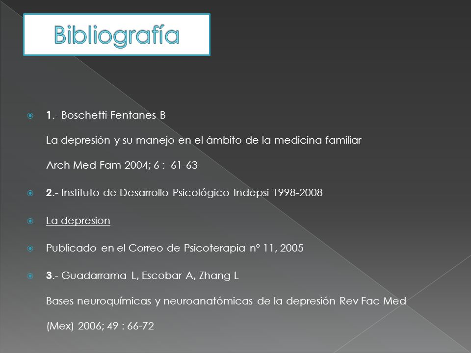 Bibliografía 1.- Boschetti-Fentanes B La depresión y su manejo en el ámbito de la medicina familiar Arch Med Fam 2004; 6 : 61-63.