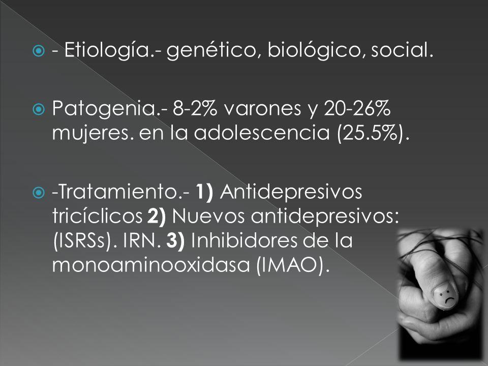 - Etiología.- genético, biológico, social.
