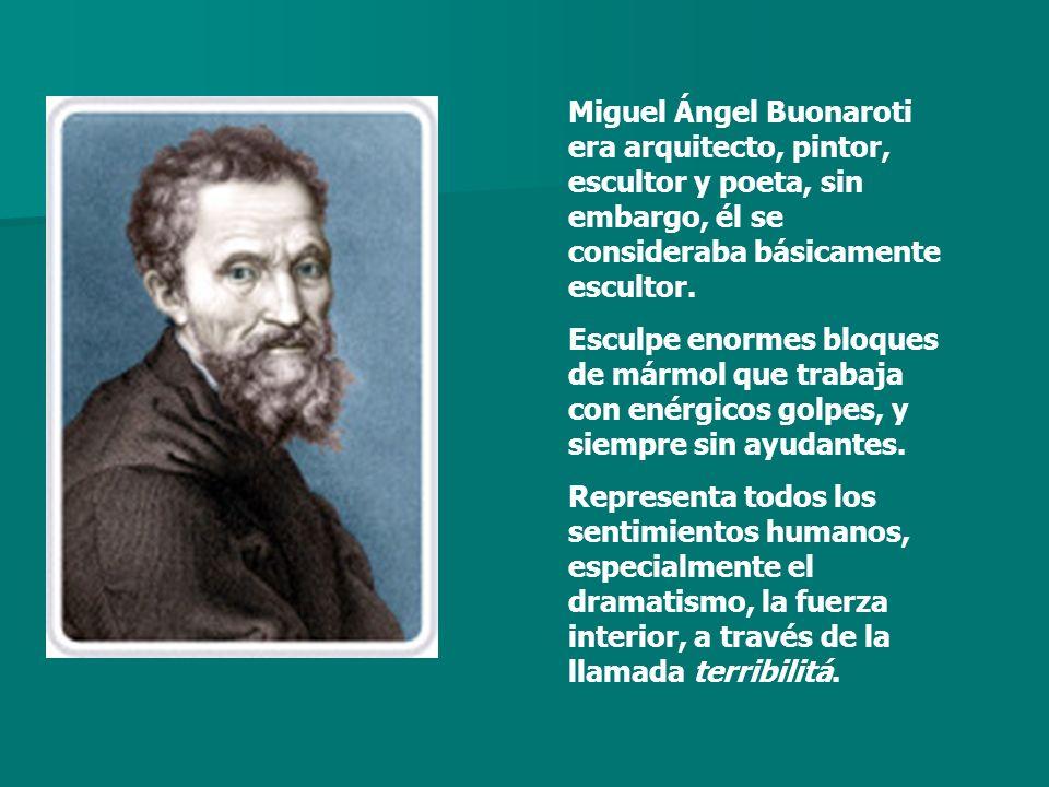 Miguel Ángel Buonaroti era arquitecto, pintor, escultor y poeta, sin embargo, él se consideraba básicamente escultor.
