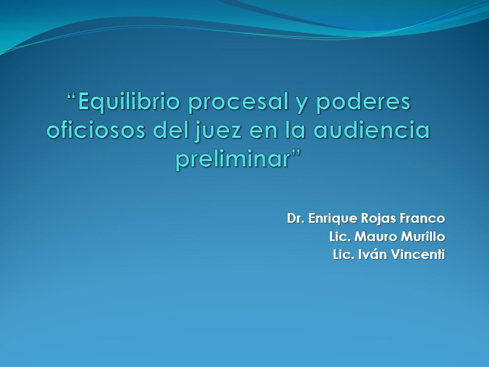 Dr. Enrique Rojas Franco Lic. Mauro Murillo Lic. Iván Vincenti