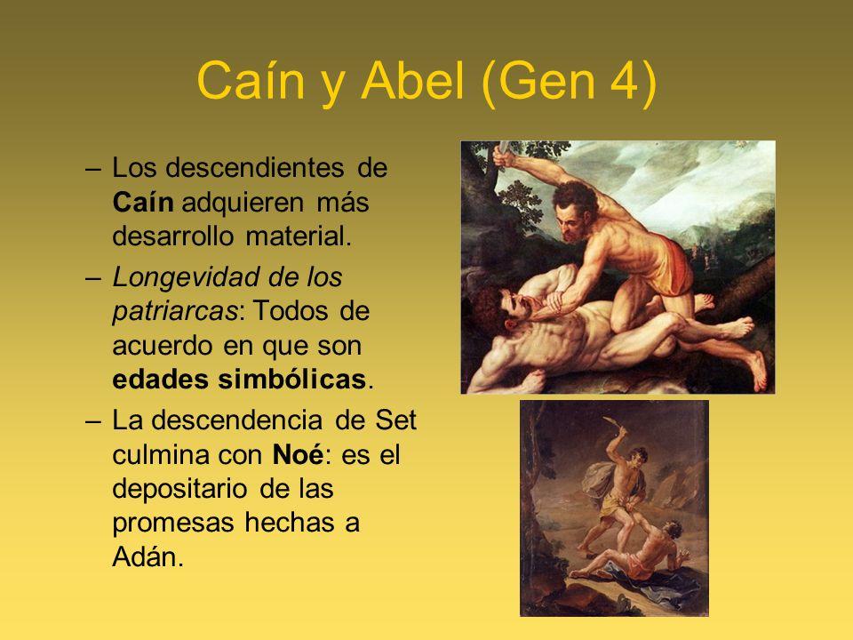 Caín y Abel (Gen 4) Los descendientes de Caín adquieren más desarrollo material.