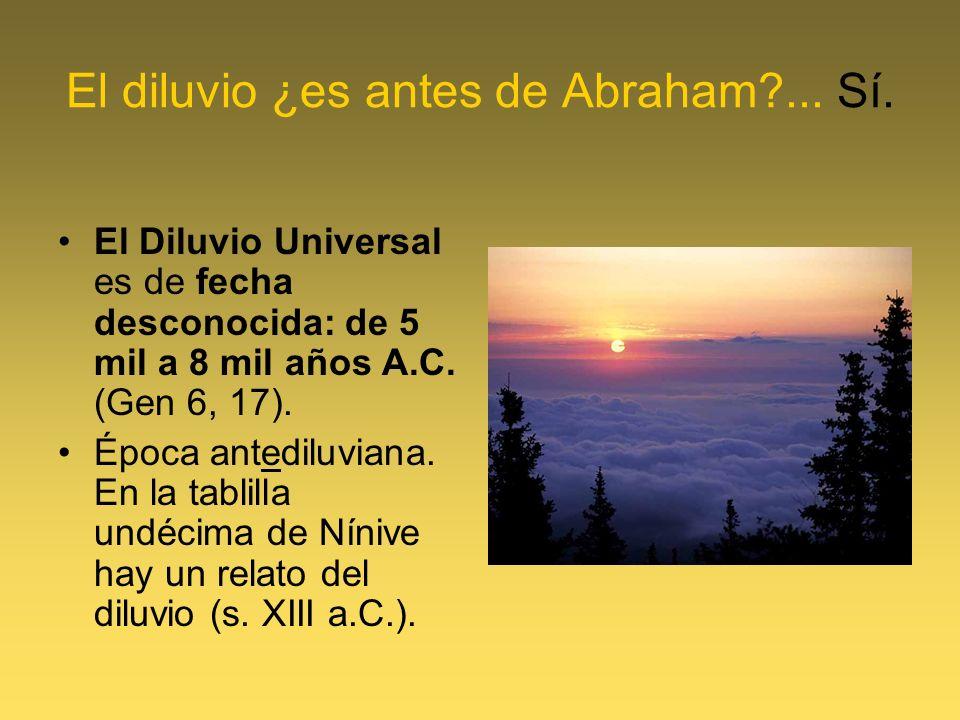 El diluvio ¿es antes de Abraham ... Sí.