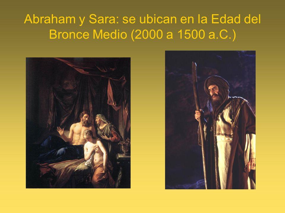 Abraham y Sara: se ubican en la Edad del Bronce Medio (2000 a 1500 a.C.)