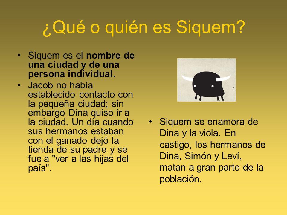 ¿Qué o quién es Siquem Siquem es el nombre de una ciudad y de una persona individual.