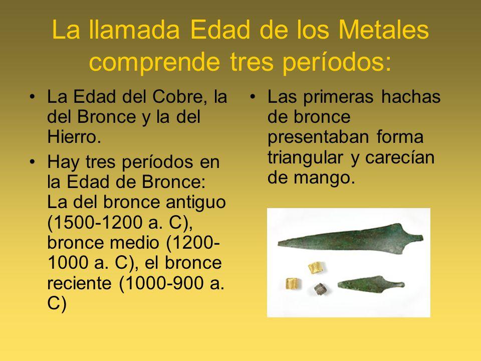 La llamada Edad de los Metales comprende tres períodos: