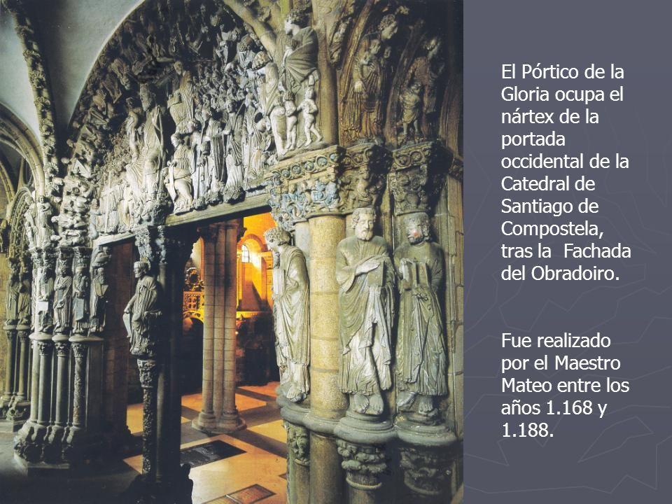 El Pórtico de la Gloria ocupa el nártex de la portada occidental de la Catedral de Santiago de Compostela, tras la Fachada del Obradoiro.