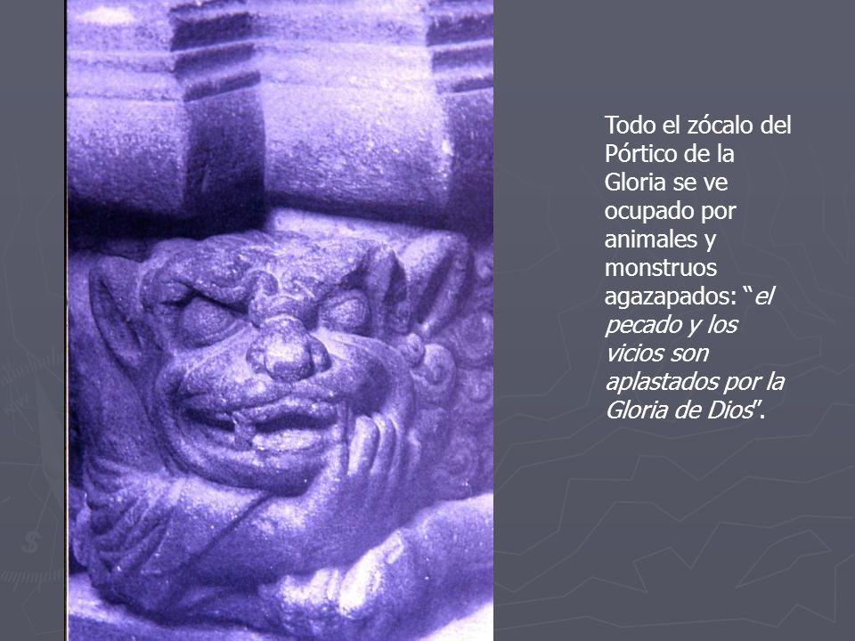 Todo el zócalo del Pórtico de la Gloria se ve ocupado por animales y monstruos agazapados: el pecado y los vicios son aplastados por la Gloria de Dios .