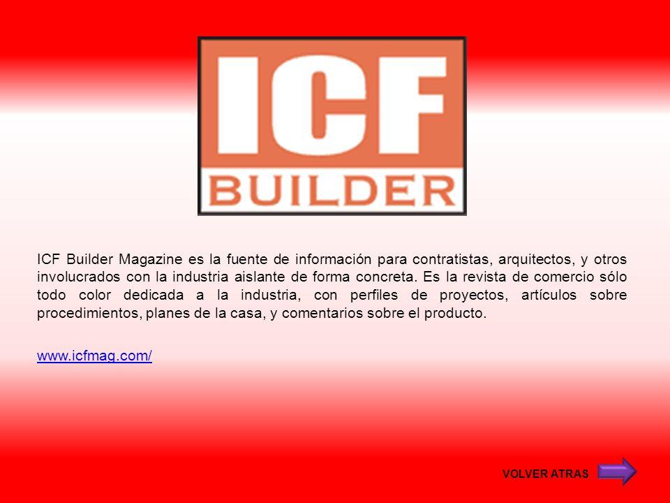 ICF Builder Magazine es la fuente de información para contratistas, arquitectos, y otros involucrados con la industria aislante de forma concreta. Es la revista de comercio sólo todo color dedicada a la industria, con perfiles de proyectos, artículos sobre procedimientos, planes de la casa, y comentarios sobre el producto. www.icfmag.com/