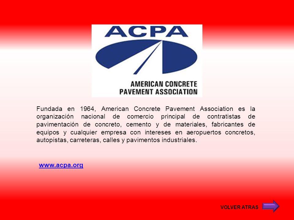 Fundada en 1964, American Concrete Pavement Association es la organización nacional de comercio principal de contratistas de pavimentación de concreto, cemento y de materiales, fabricantes de equipos y cualquier empresa con intereses en aeropuertos concretos, autopistas, carreteras, calles y pavimentos industriales.
