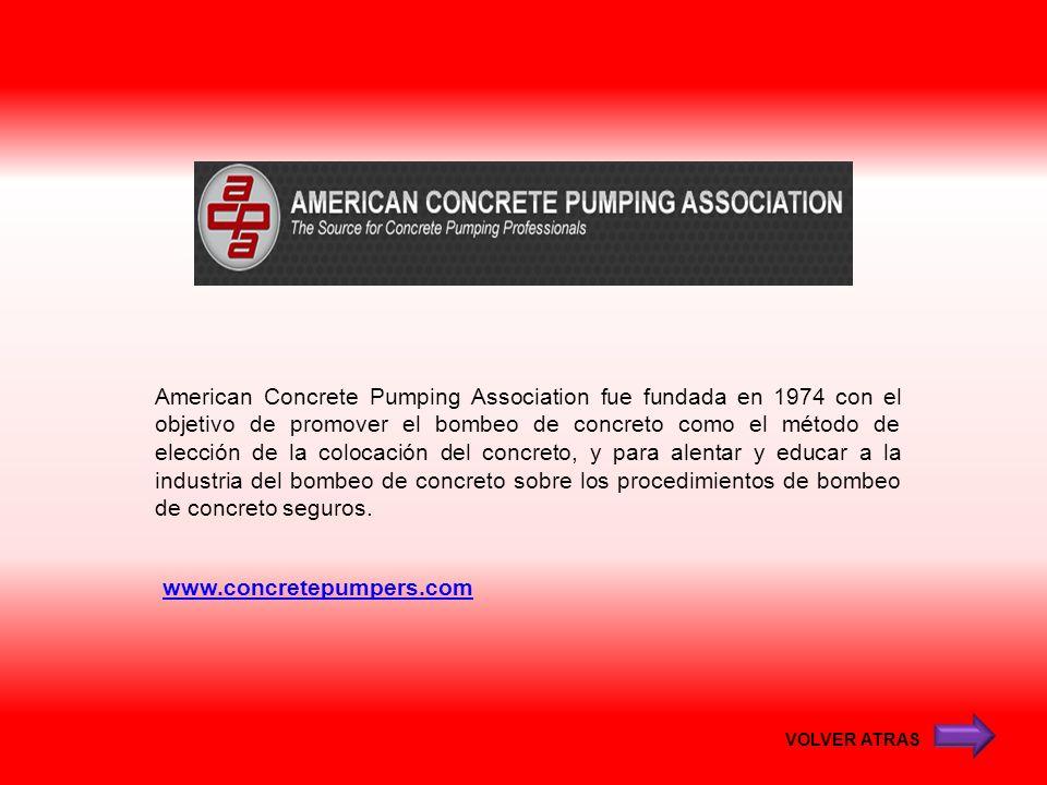 American Concrete Pumping Association fue fundada en 1974 con el objetivo de promover el bombeo de concreto como el método de elección de la colocación del concreto, y para alentar y educar a la industria del bombeo de concreto sobre los procedimientos de bombeo de concreto seguros.