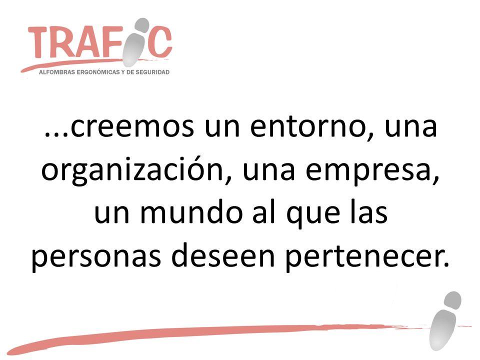 ...creemos un entorno, una organización, una empresa, un mundo al que las personas deseen pertenecer.