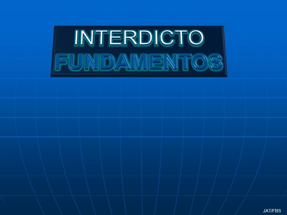 INTERDICTO FUNDAMENTOS JAT/FBS