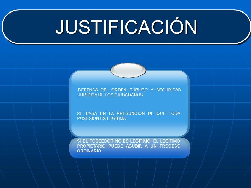 JUSTIFICACIÓN DEFENSA DEL ORDEN PÚBLICO Y SEGURIDAD JURÍDICA DE LOS CIUDADANOS. SE BASA EN LA PRESUNCIÓN DE QUE TODA POSESIÓN ES LEGÍTIMA.