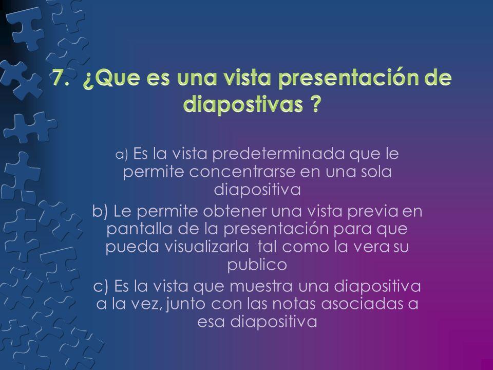 7. ¿Que es una vista presentación de diapostivas