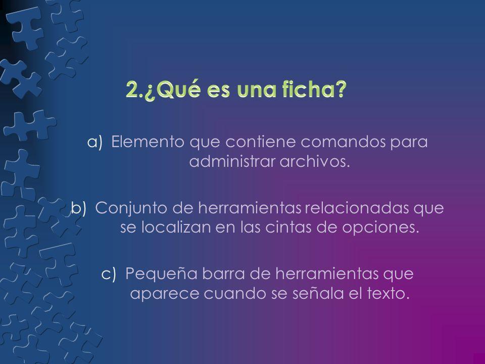 2.¿Qué es una ficha Elemento que contiene comandos para administrar archivos.