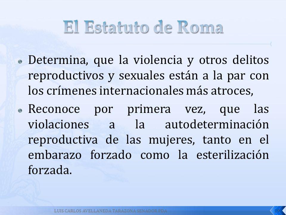El Estatuto de Roma Determina, que la violencia y otros delitos reproductivos y sexuales están a la par con los crímenes internacionales más atroces,