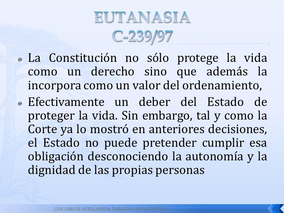 EUTANASIA C-239/97 La Constitución no sólo protege la vida como un derecho sino que además la incorpora como un valor del ordenamiento,