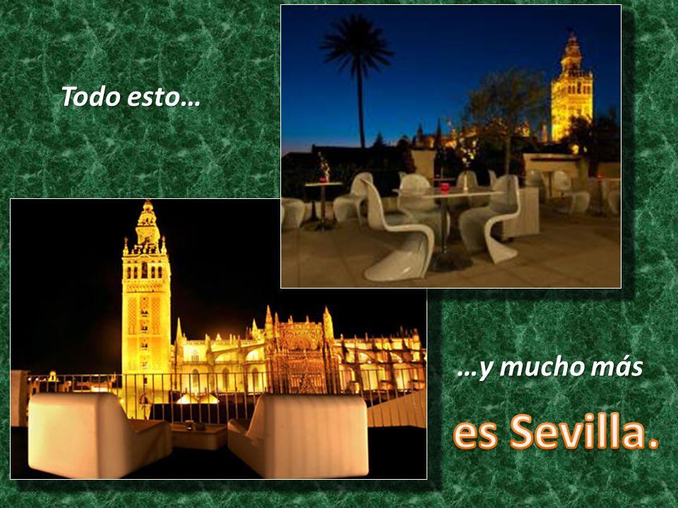 Todo esto… …y mucho más es Sevilla.