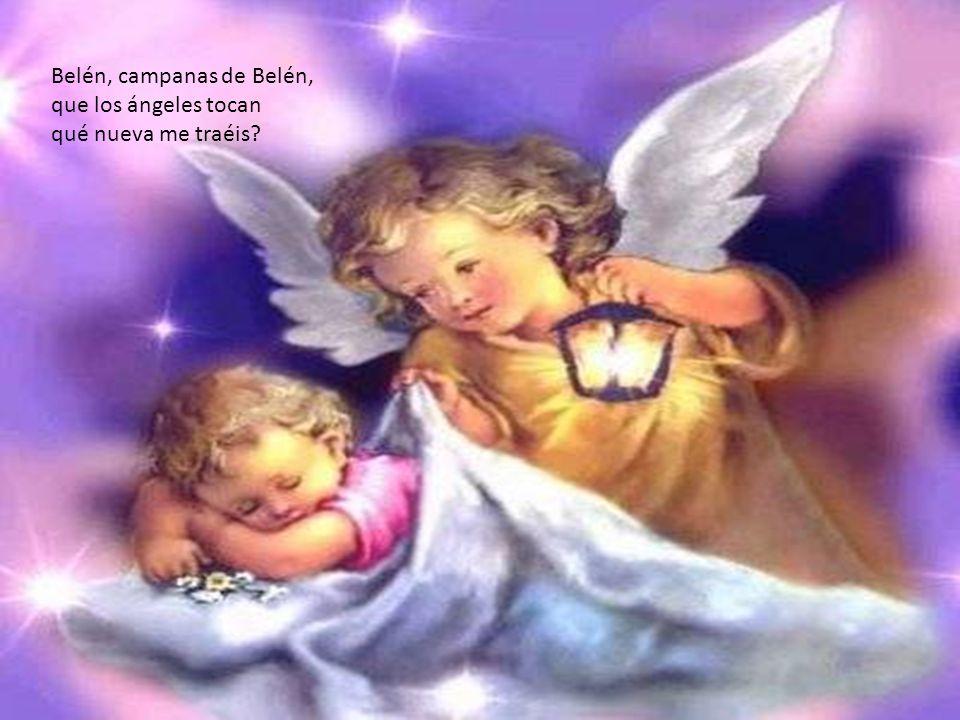 Belén, campanas de Belén, que los ángeles tocan qué nueva me traéis