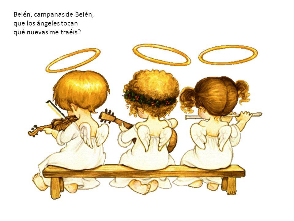 Belén, campanas de Belén, que los ángeles tocan qué nuevas me traéis