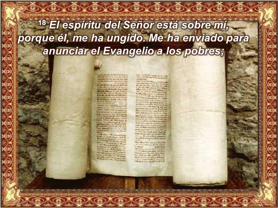 18 El espíritu del Señor está sobre mí, porque él, me ha ungido