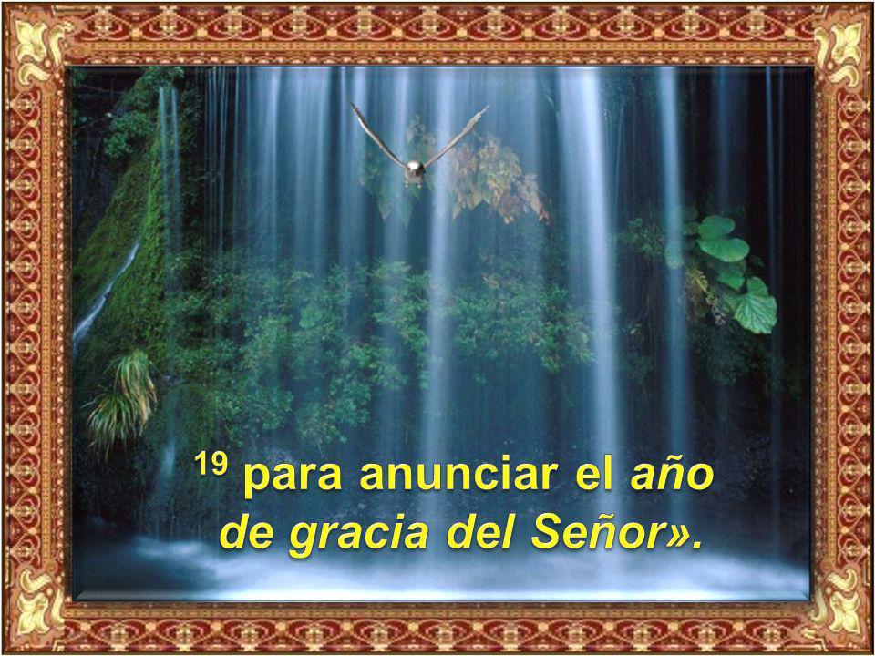 19 para anunciar el año de gracia del Señor».