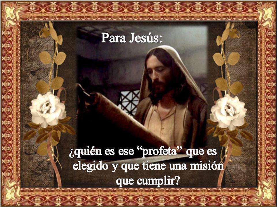 Para Jesús: ¿quién es ese profeta que es elegido y que tiene una misión que cumplir