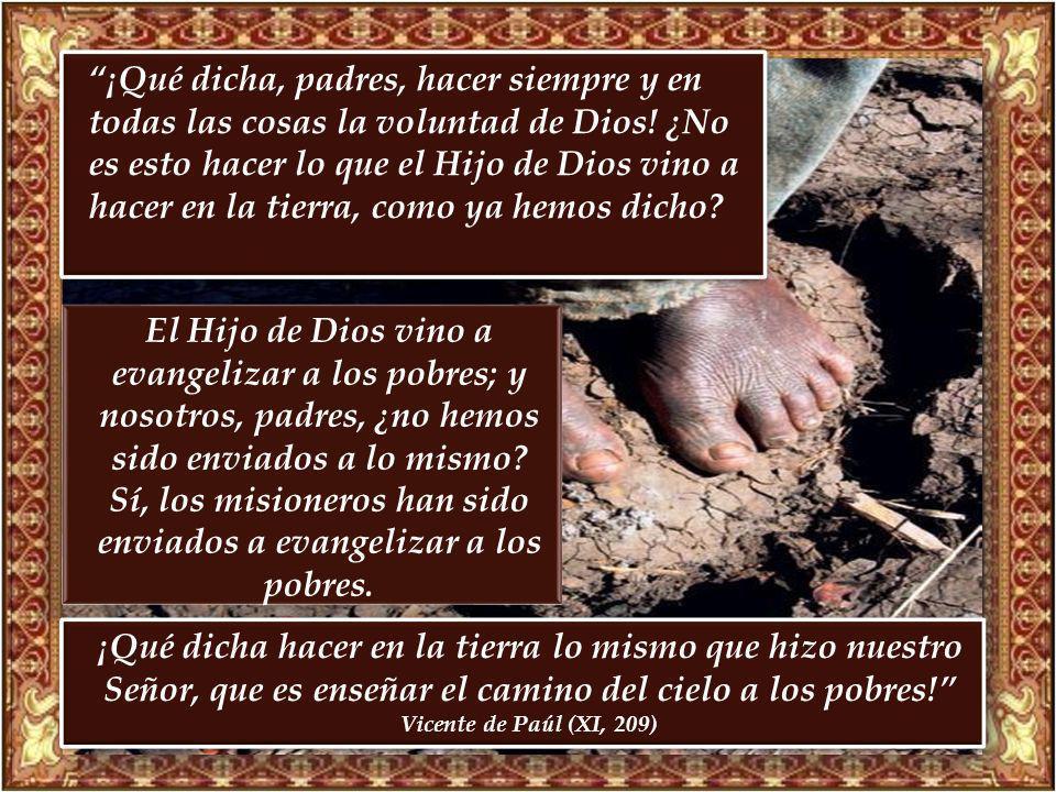 ¡Qué dicha, padres, hacer siempre y en todas las cosas la voluntad de Dios! ¿No es esto hacer lo que el Hijo de Dios vino a hacer en la tierra, como ya hemos dicho