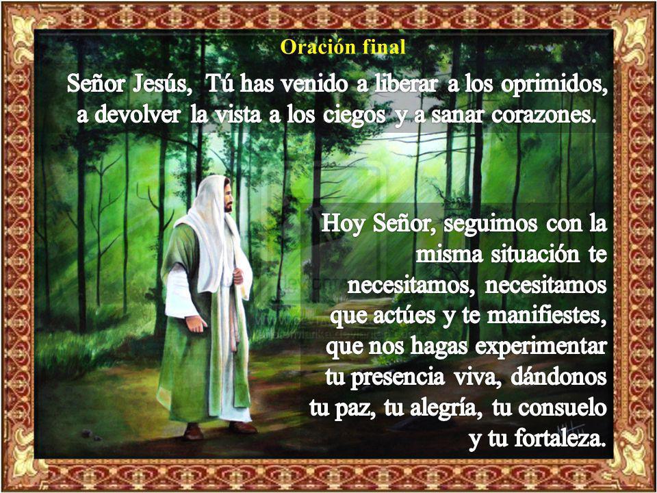 Oración final Señor Jesús, Tú has venido a liberar a los oprimidos, a devolver la vista a los ciegos y a sanar corazones.