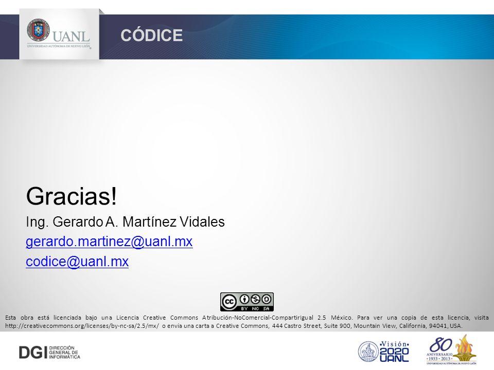 Gracias! CÓDICE Ing. Gerardo A. Martínez Vidales