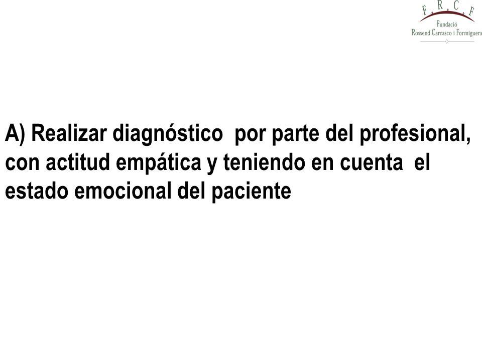 A) Realizar diagnóstico por parte del profesional,