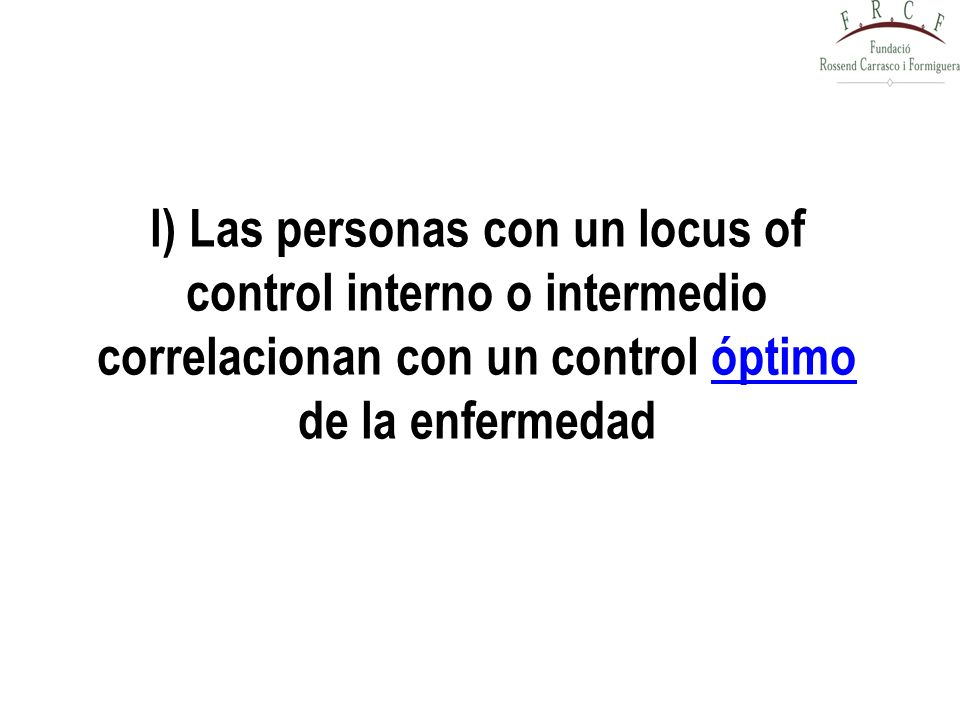 l) Las personas con un locus of control interno o intermedio correlacionan con un control óptimo de la enfermedad
