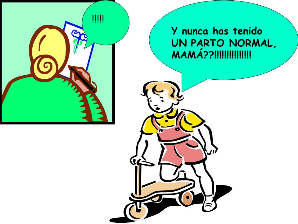 !!!!! Y nunca has tenido UN PARTO NORMAL, MAMÁ !!!!!!!!!!!!!!!