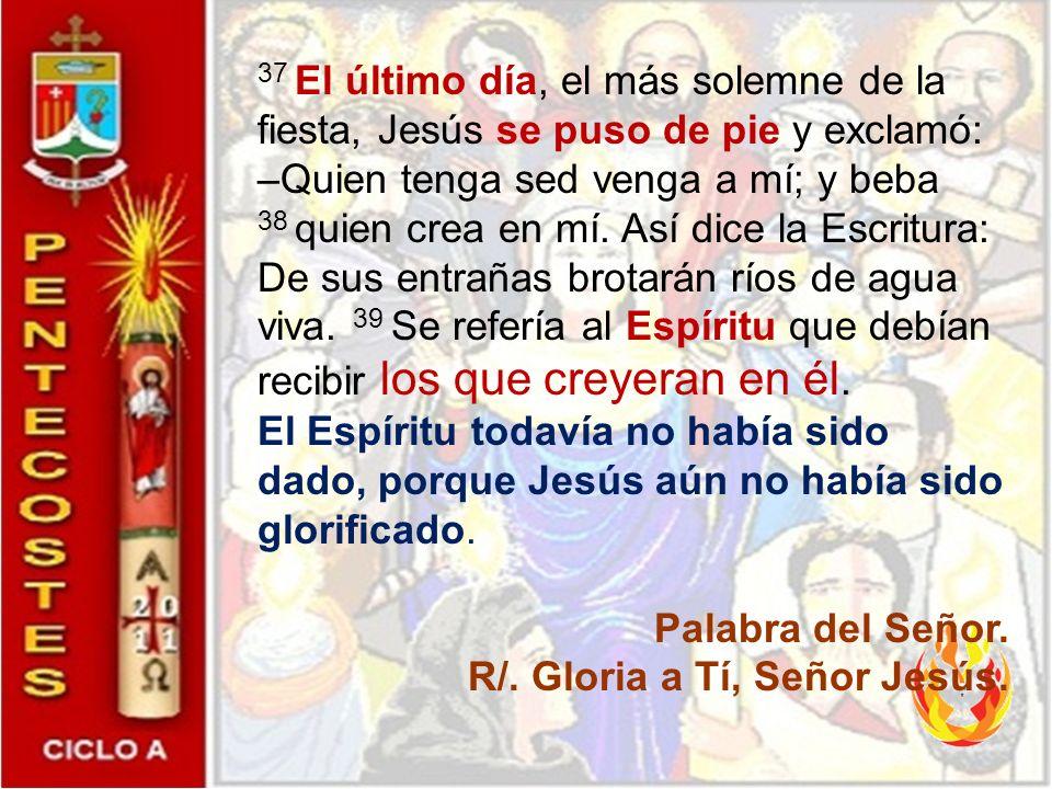 37 El último día, el más solemne de la fiesta, Jesús se puso de pie y exclamó: