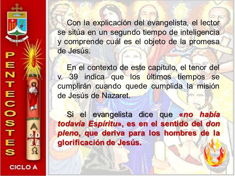 Con la explicación del evangelista, el lector se sitúa en un segundo tiempo de inteligencia y comprende cuál es el objeto de la promesa de Jesús.