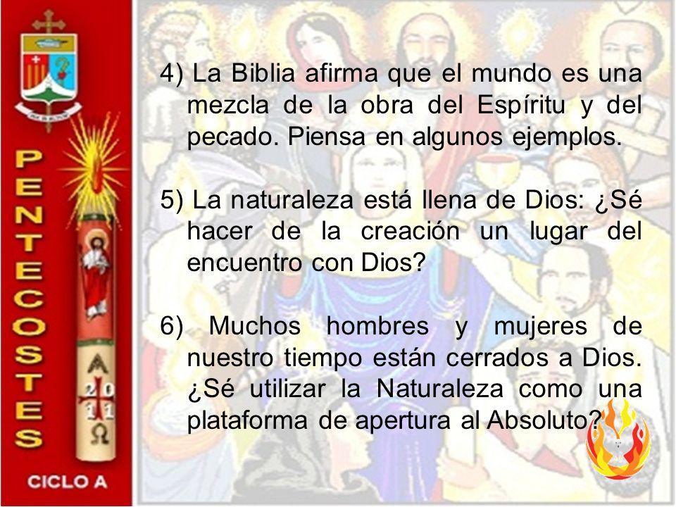 4) La Biblia afirma que el mundo es una mezcla de la obra del Espíritu y del pecado. Piensa en algunos ejemplos.