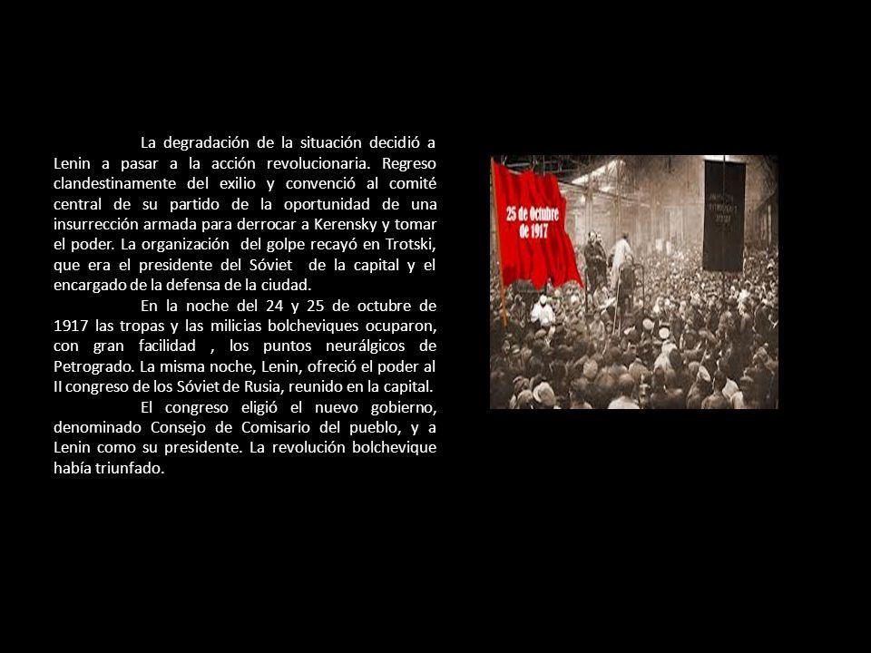 La degradación de la situación decidió a Lenin a pasar a la acción revolucionaria. Regreso clandestinamente del exilio y convenció al comité central de su partido de la oportunidad de una insurrección armada para derrocar a Kerensky y tomar el poder. La organización del golpe recayó en Trotski, que era el presidente del Sóviet de la capital y el encargado de la defensa de la ciudad.