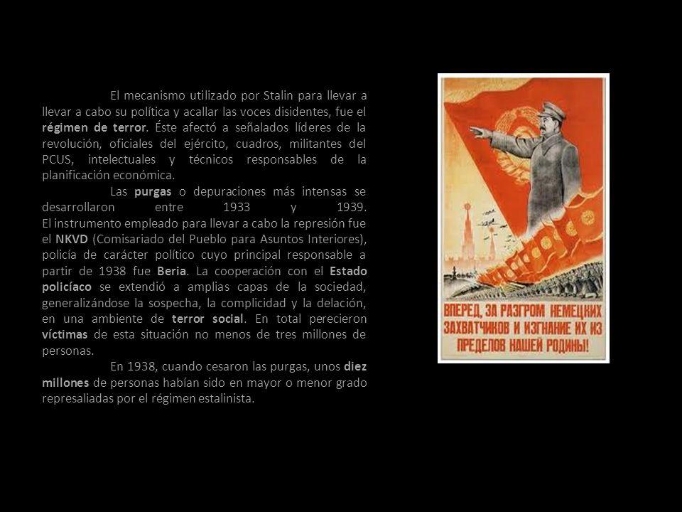 El mecanismo utilizado por Stalin para llevar a llevar a cabo su política y acallar las voces disidentes, fue el régimen de terror. Éste afectó a señalados líderes de la revolución, oficiales del ejército, cuadros, militantes del PCUS, intelectuales y técnicos responsables de la planificación económica.