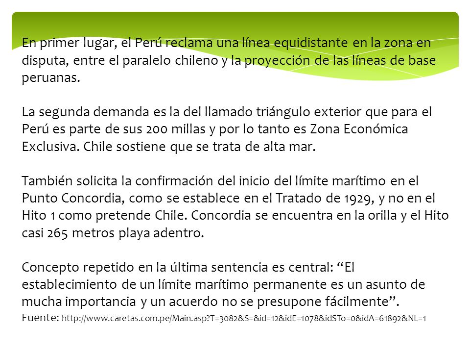 En primer lugar, el Perú reclama una línea equidistante en la zona en disputa, entre el paralelo chileno y la proyección de las líneas de base peruanas.