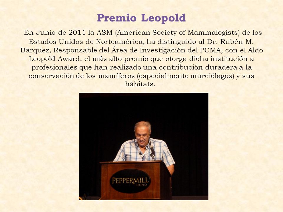 Premio Leopold En Junio de 2011 la ASM (American Society of Mammalogists) de los Estados Unidos de Norteamérica, ha distinguido al Dr.